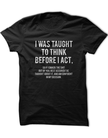 I was taught to think before I act...