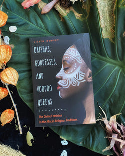 Orishas, Goddesses, and Voodoo Queens: The Divine Feminine in the African Religious Traditions - Keven Craft Rituals