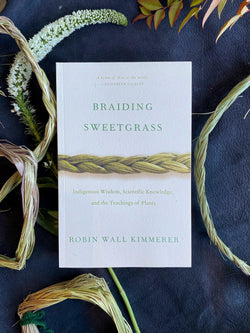 Braiding Sweetgrass: Indigenous Wisdom, Scientific Knowledge and the Teachings of Plants - Keven Craft Rituals