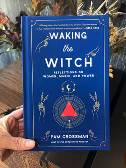Waking the Witch: Reflections on Women, Magic, and Power