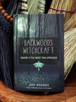 Backwoods Witchcraft: Conjure & Folk Magic from Appalachia - Keven Craft Rituals