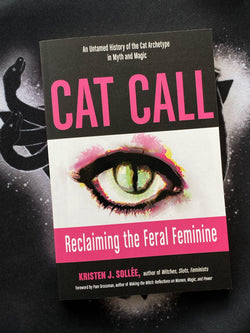 Cat Call: Reclaiming the Feral Feminine (An Untamed History of the Cat Archetype in Myth and Magic) - Keven Craft Rituals