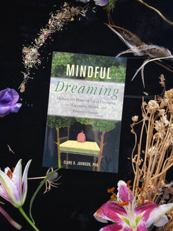 Mindful Dreaming : Harness the Power of Lucid Dreaming for Happiness, Health, and Positive Change