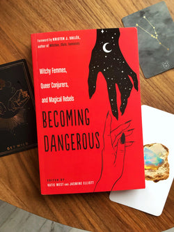 Becoming Dangerous: Witchy Femmes, Queer Conjurers, and Magical Rebels - Keven Craft Rituals