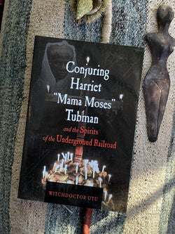 "Conjuring Harriet ""Mama Moses"" Tubman and the Spirits of the Underground Railroad - Keven Craft Rituals"