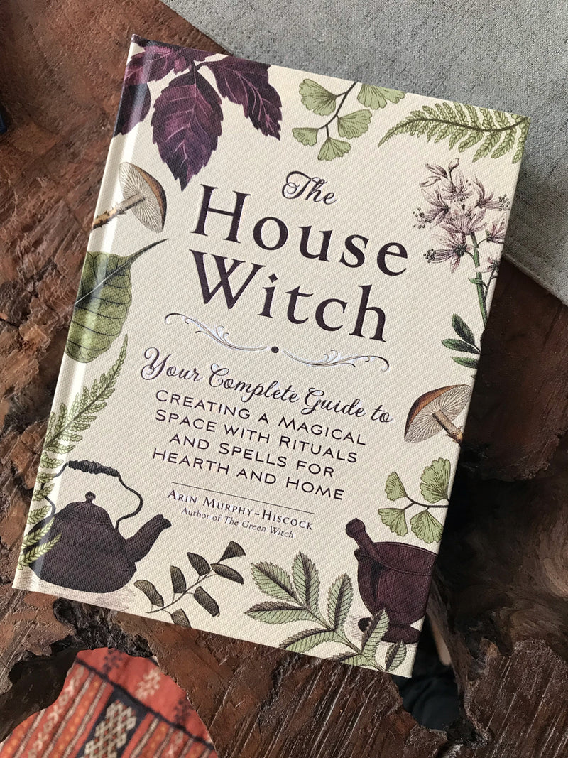 The House Witch: Your Complete Guide to Creating a Magical Space with Rituals and Spells for Hearth and Home - Keven Craft Rituals