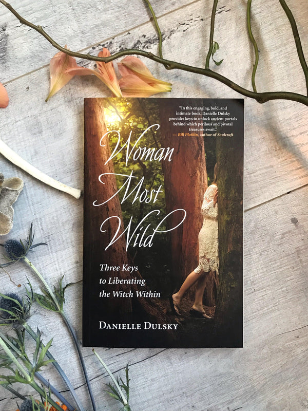 Woman Most Wild : Three Keys to Liberating the Witch Within - Keven Craft Rituals