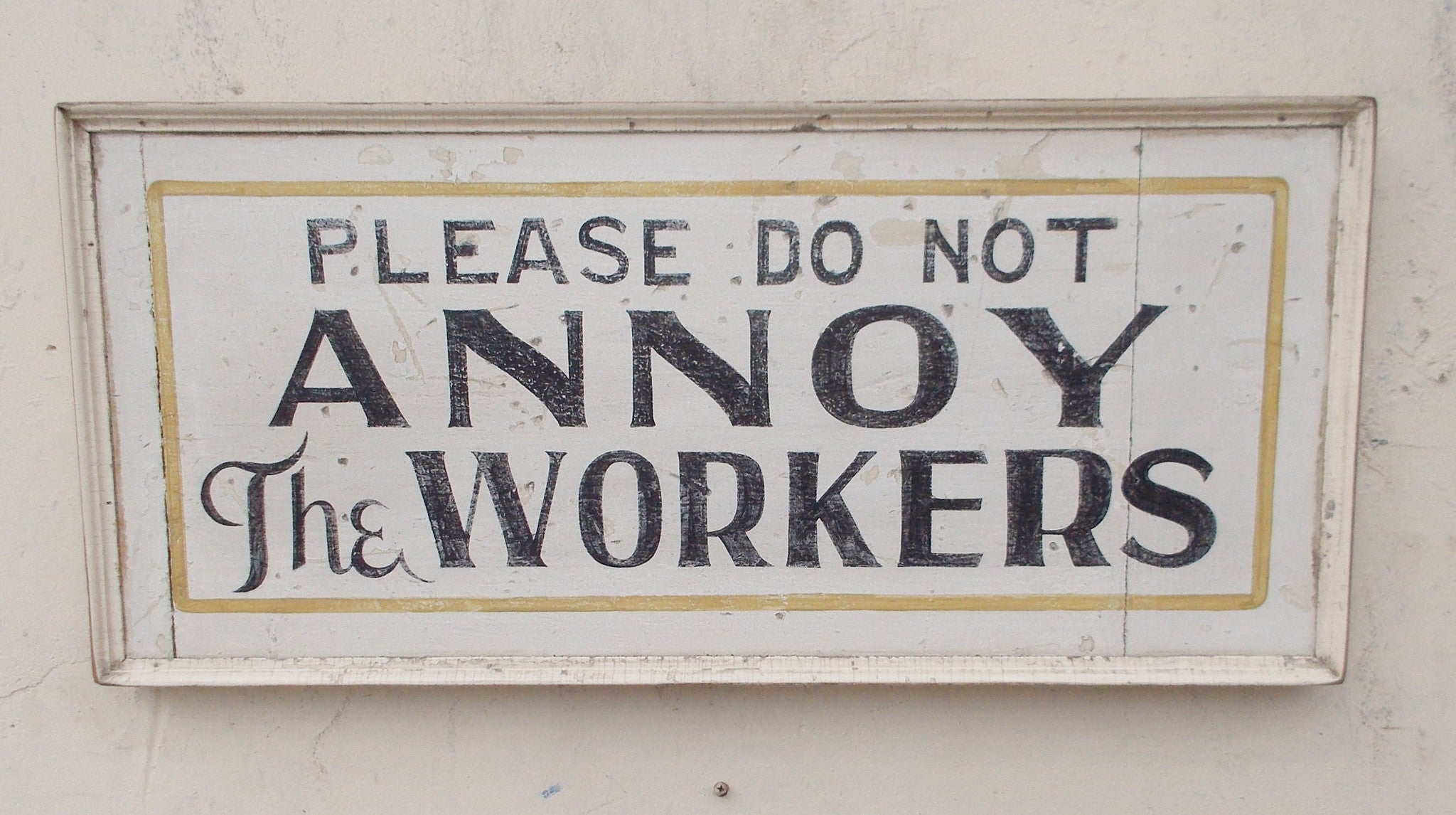 Please Do Not Annoy the Workers sign