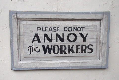 Please Do Not Annoy the Workers