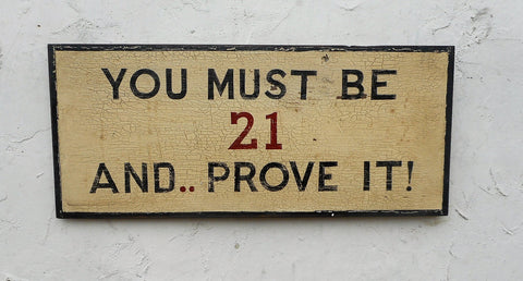 You Must Be 21...And Prove It!