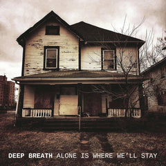 Deep Breath: Alone Is Where We'll Stay