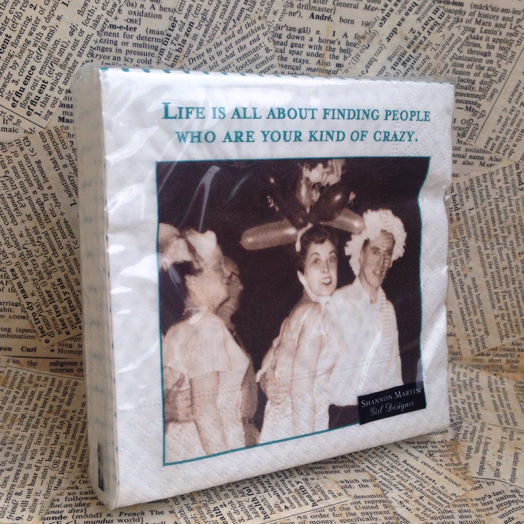 beverage napkins: Life is all about finding people who are your kind of crazy.