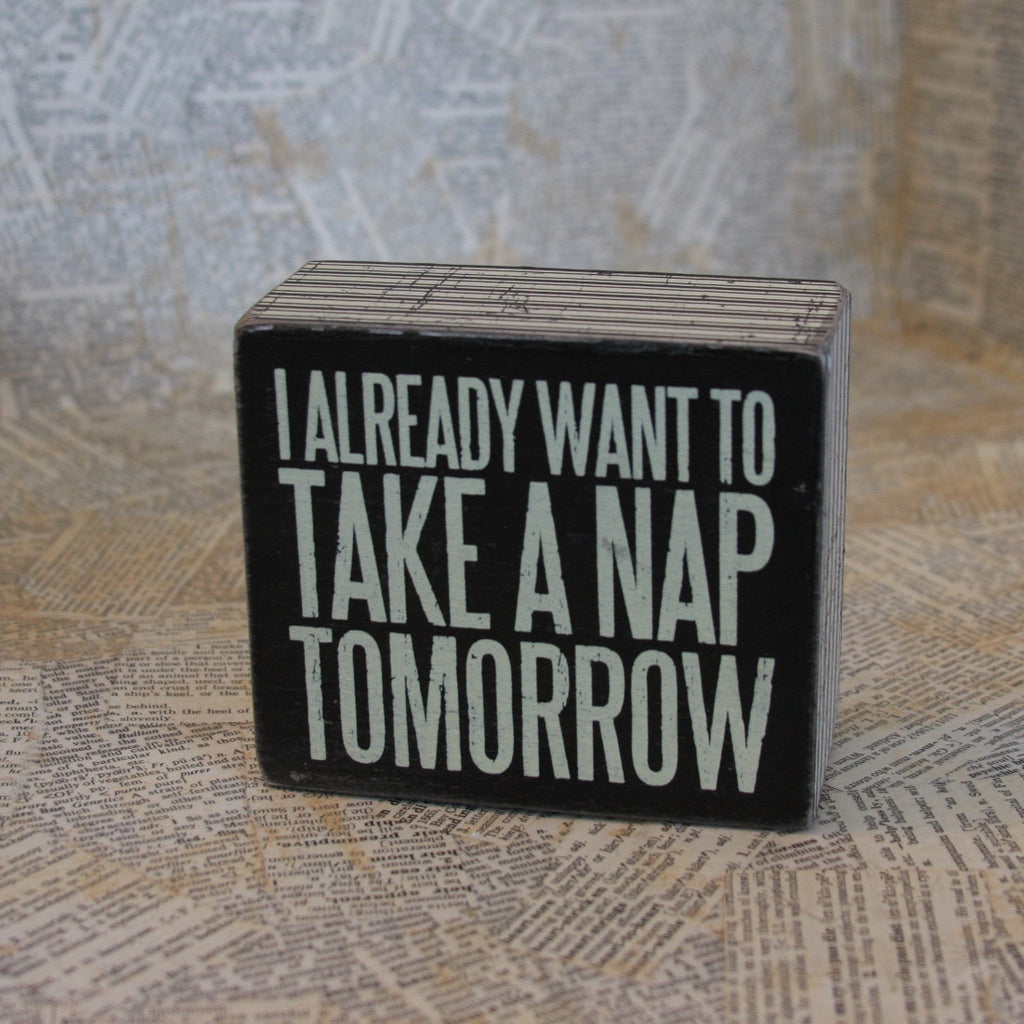 i already want to take a nap tomorrow box sign