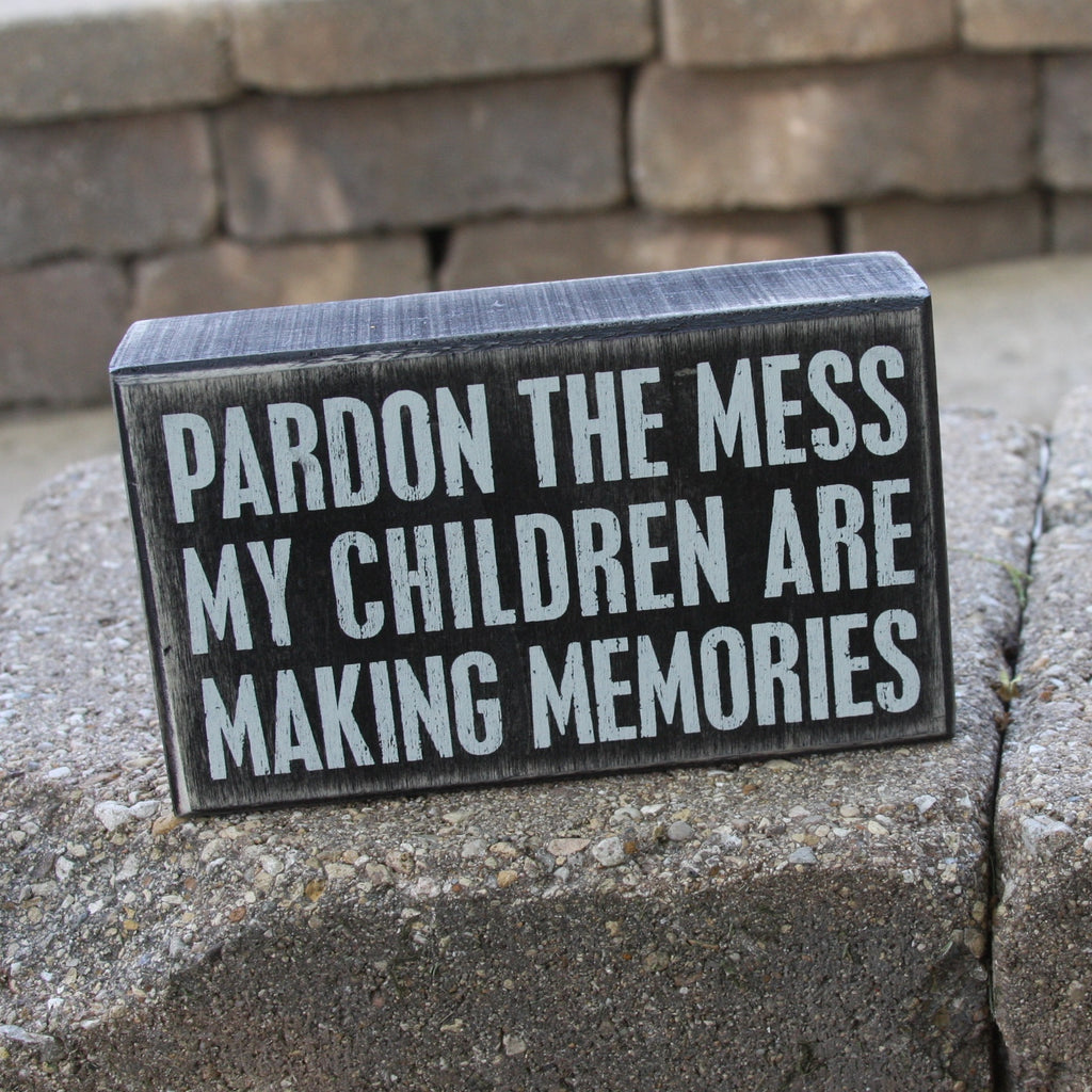 Box Sign - Pardon the Mess My Children are Making Memories