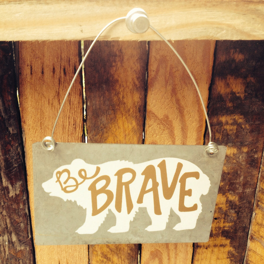 be brave tin sign