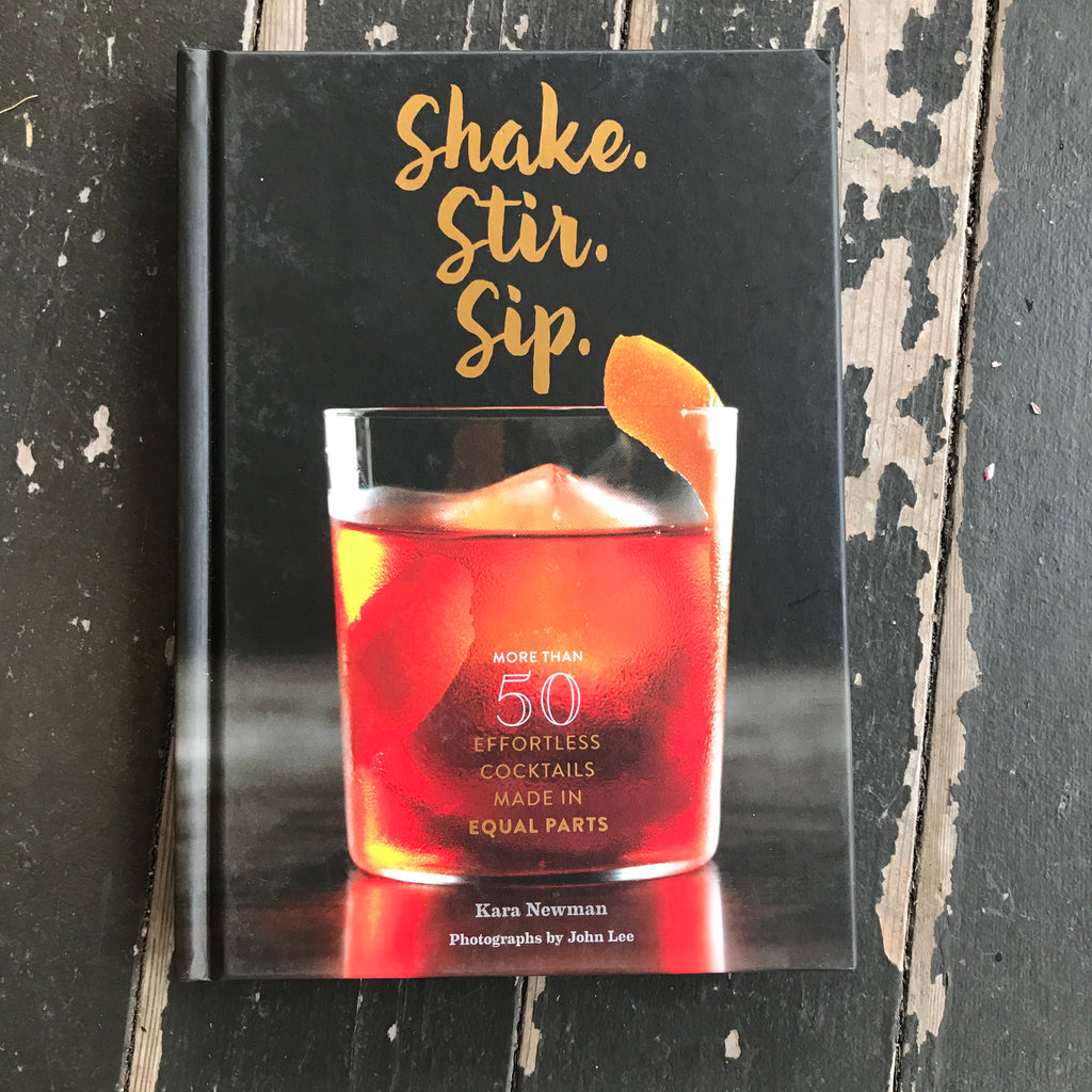 Shake. Stir. Sip.: More than 50 Effortless Cocktails Made in Equal Parts