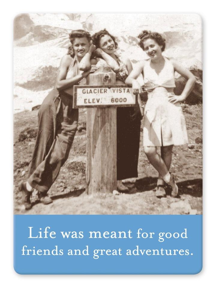 Magnet: Life was meant for good friends and great adventures.