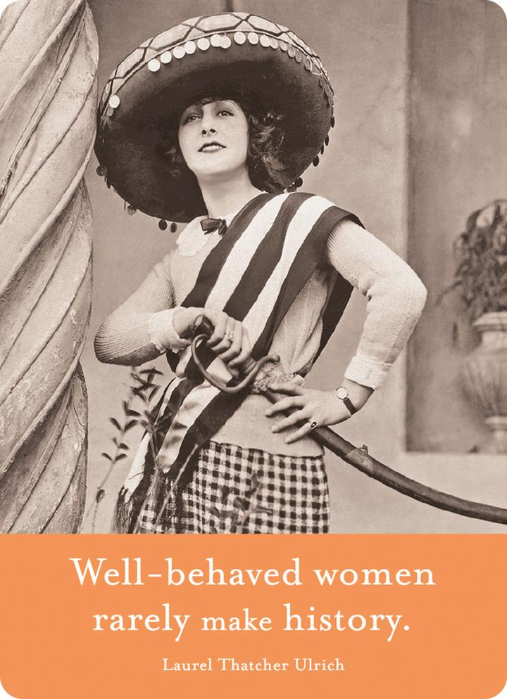 Magnet: Well behaved women rarely make history.