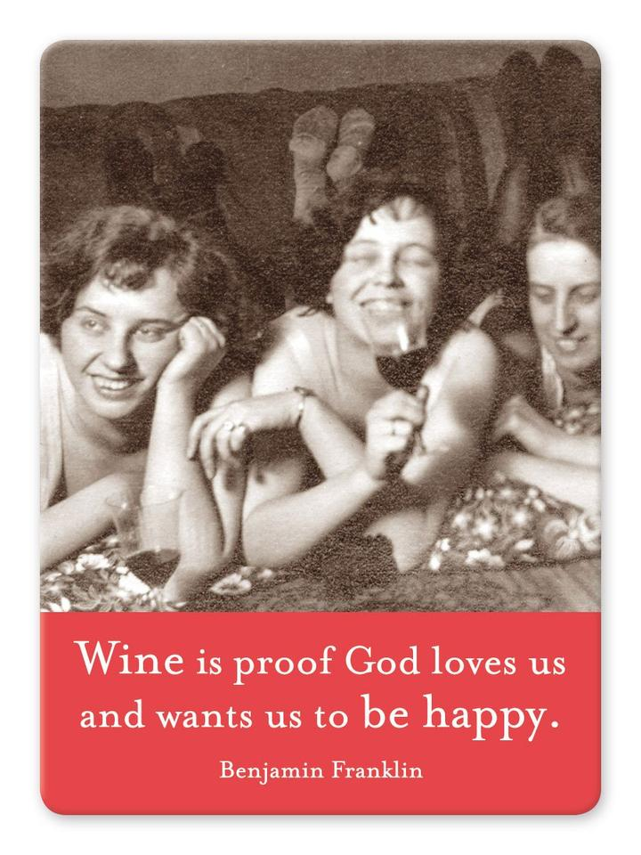 Magnet: Wine is proof God loves us and wants us to be happy.
