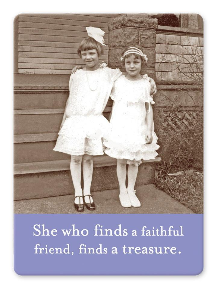 Magnet: She who finds a faithful friend, finds a treasure.