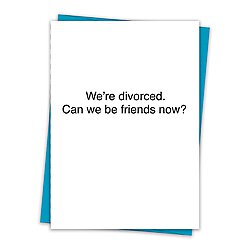 Card - We're Divorced. Can we be friends now?