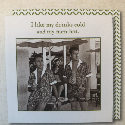 beverage napkins: I like my drinks cold and my men hot.