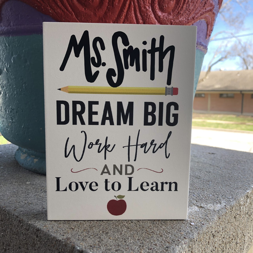 Sign: Teacher (personalized!) sign: Dream Big, Work Hard & Love to Learn