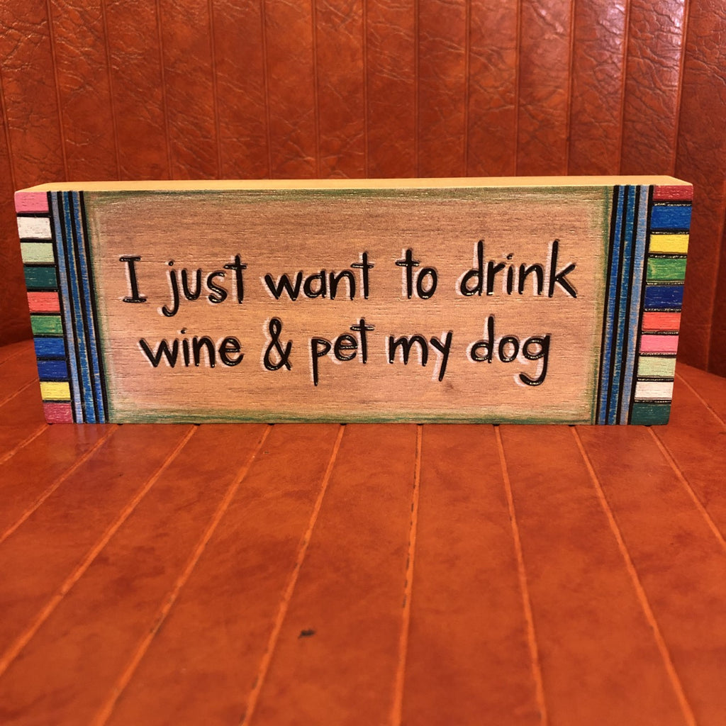 Sign: I just want to drink wine & pet my dog