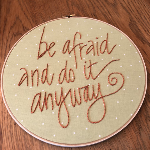 "Embroidery Quote ""Be Afraid and Do It Anyway"""