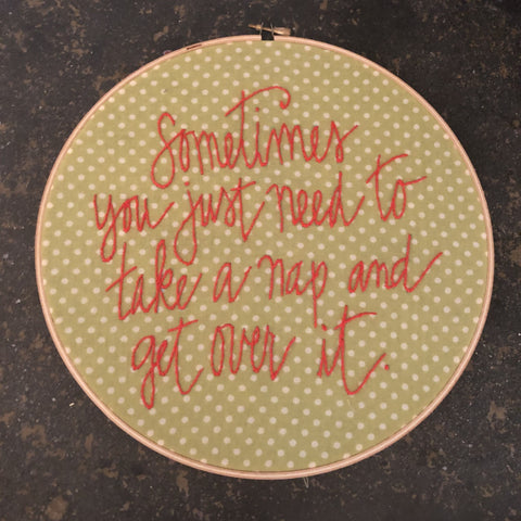 "Embroidery Quote ""Sometimes you just need to take a nap and get over it."""