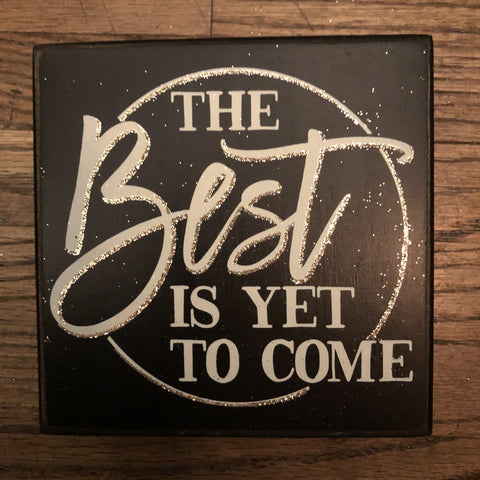 The Best is Yet to Come Box Sign