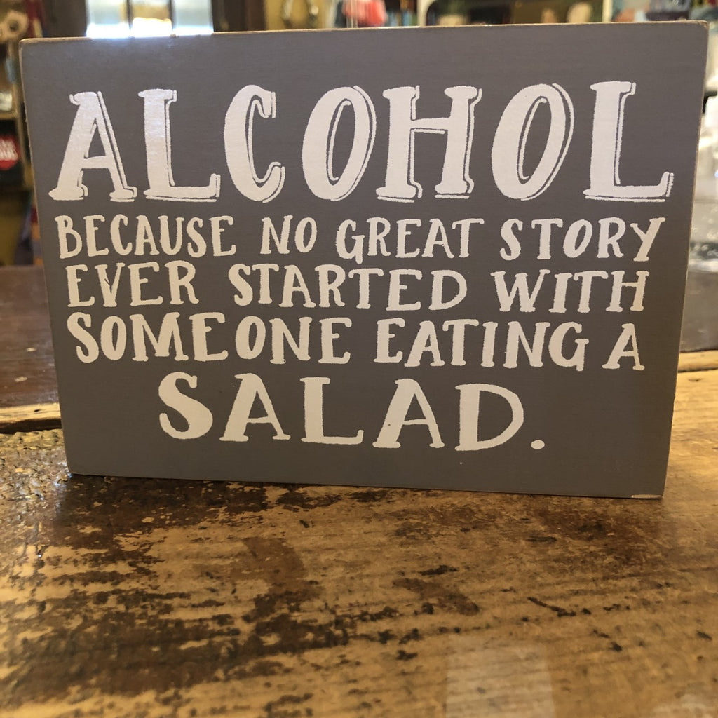 Alcohol because no great story ever started with someone eating a salad BOX SIGN