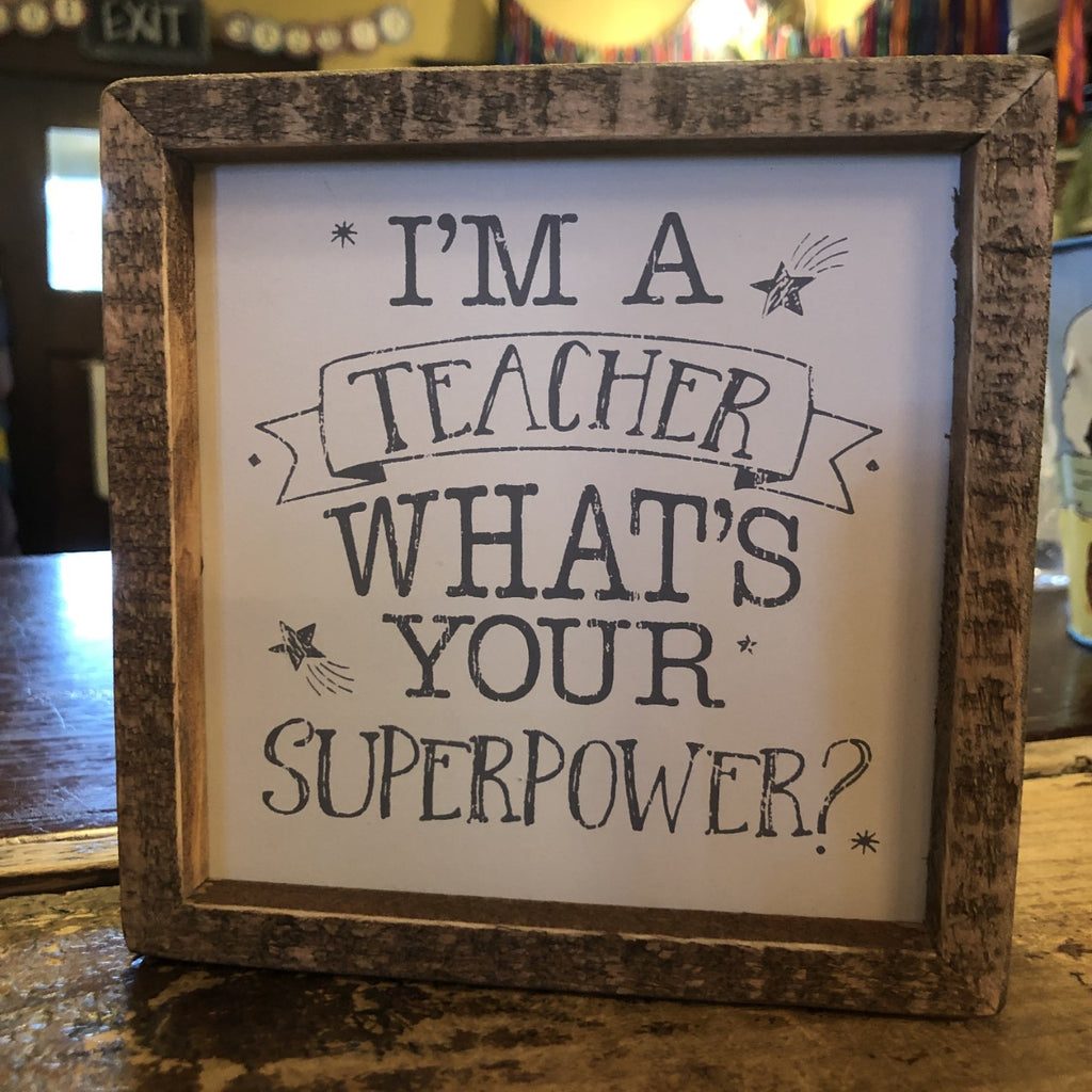 I'M A TEACHER What's Your Superpower? Wooden Framed Sign
