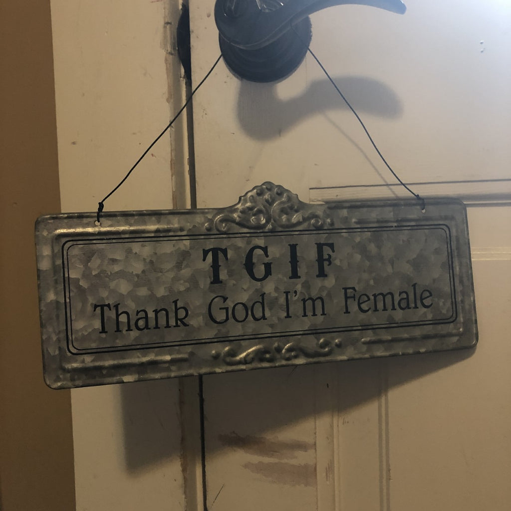 Tin Hanging Sign T.G.I.F. THANK GOD I'M FEMALE