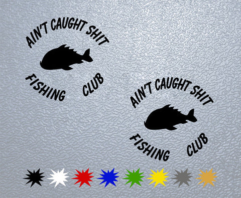 AIN'T CAUGHT SHIT FISHING CLUB Sticker (x2)