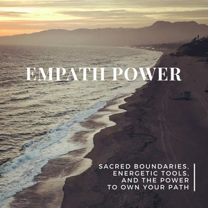 EMPATH POWER: Sacred Boundaries, Energetic Tools and the Power to Own Your Path — A Masterclass