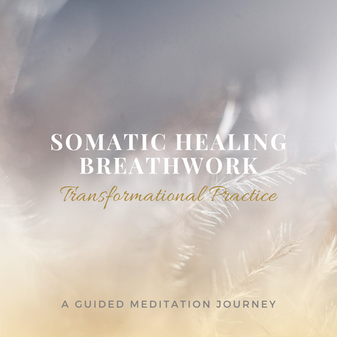 SOMATIC HEALING BREATHWORK: Guided Meditation Practice
