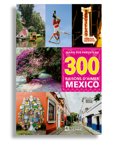 GUIDE: 300 RAISONS D'AIMER MEXICO