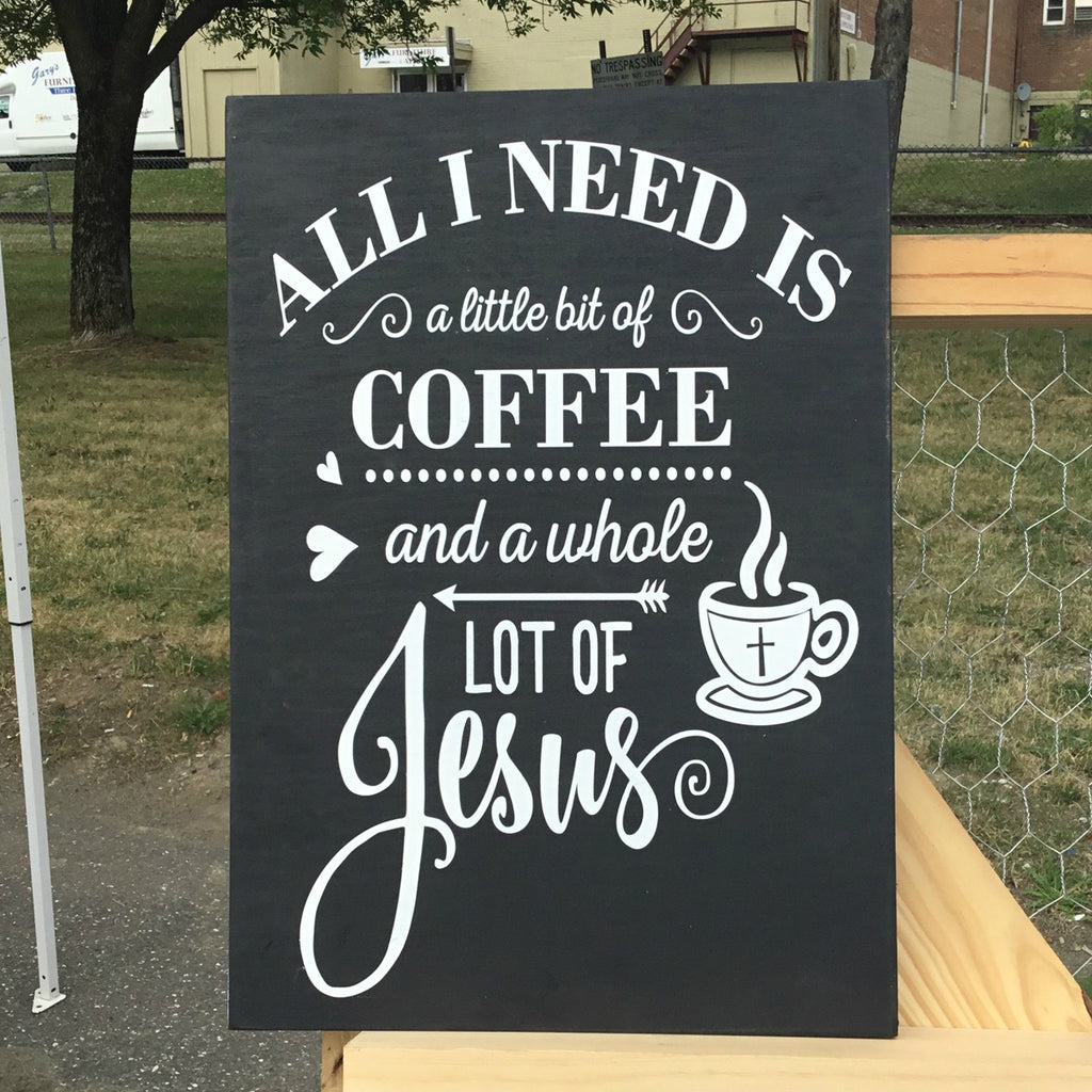 All I need is coffee & Jesus sign