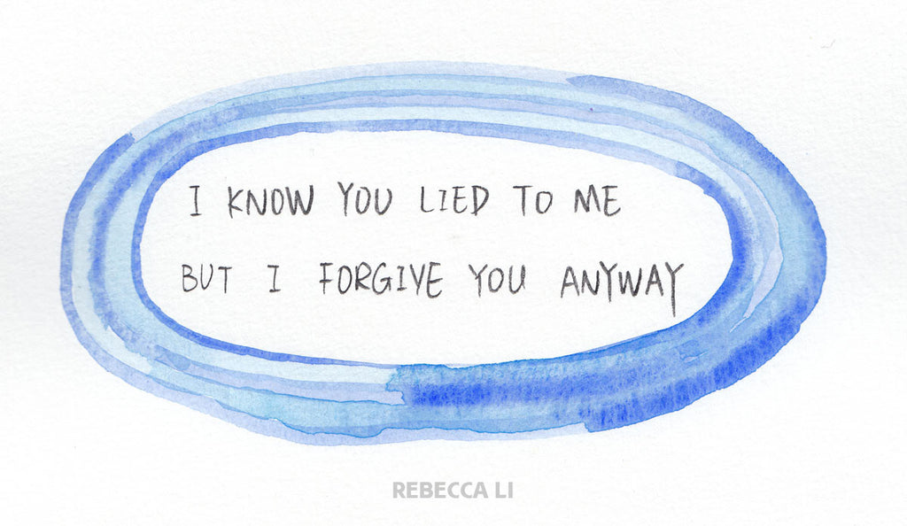I know you lied to me, but I forgive you anyway