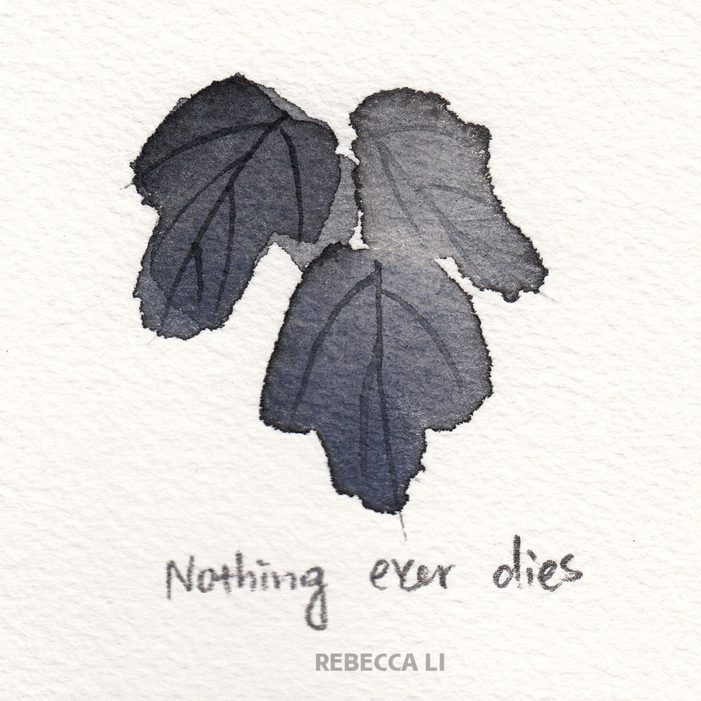 nothing ever dies. Rebecca Li