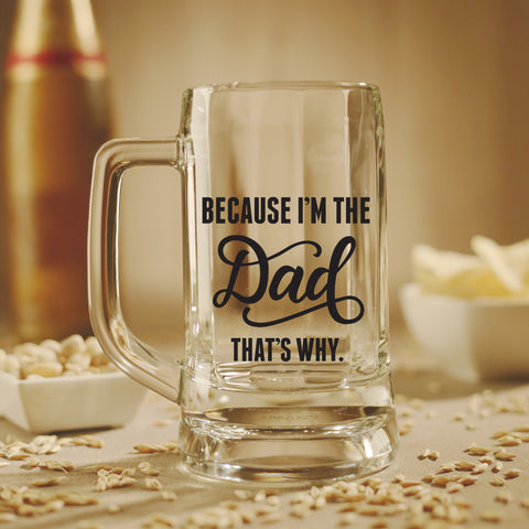 Beer Mug - Because I'm The Dad