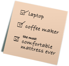 Laptop: Check. Coffee maker: Check. The most comfortable mattress ever: Check.
