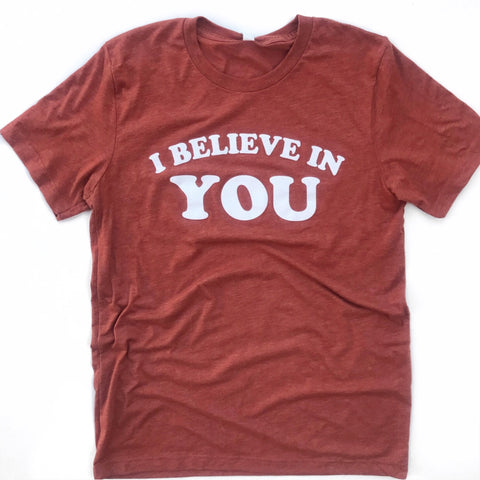 I BELIEVE IN YOU, Clay Triblend T-shirt