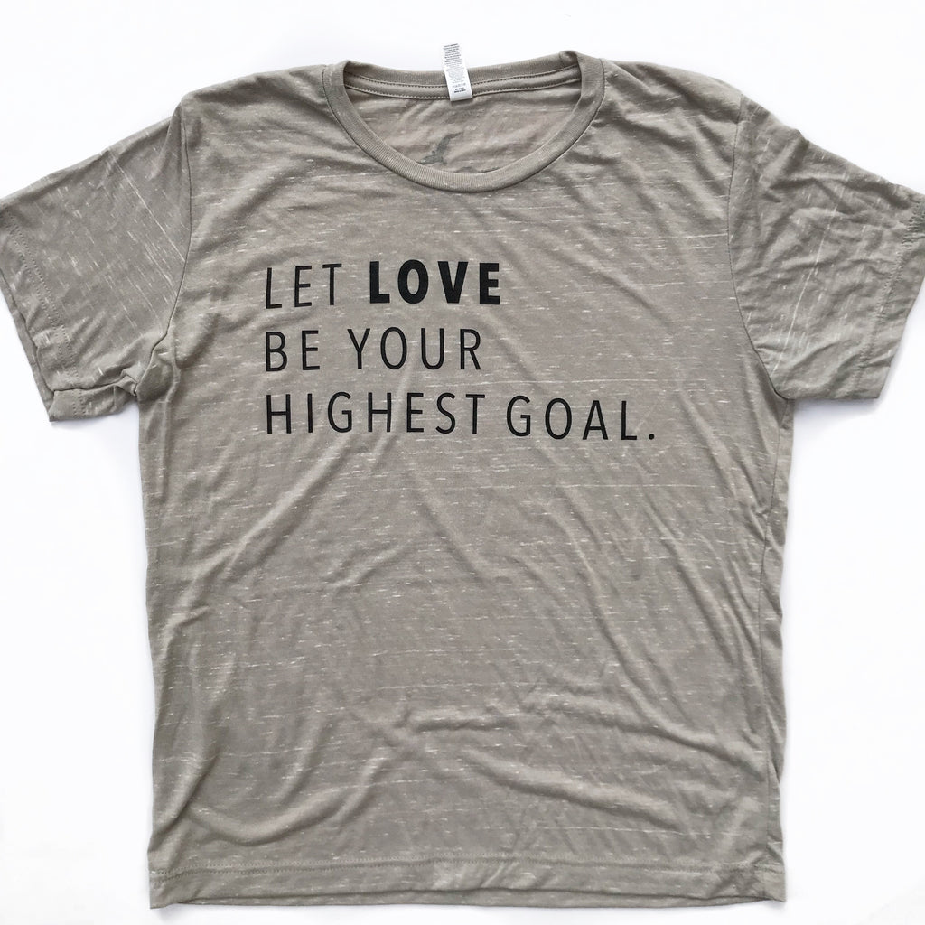 LET LOVE BE YOUR HIGHEST GOAL, Stone Marble Unisex Shirt