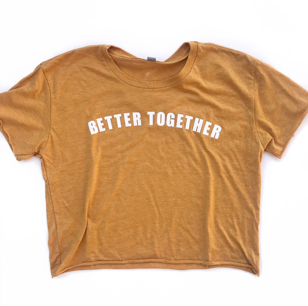 BETTER TOGETHER, Antique Gold Cropped Tee