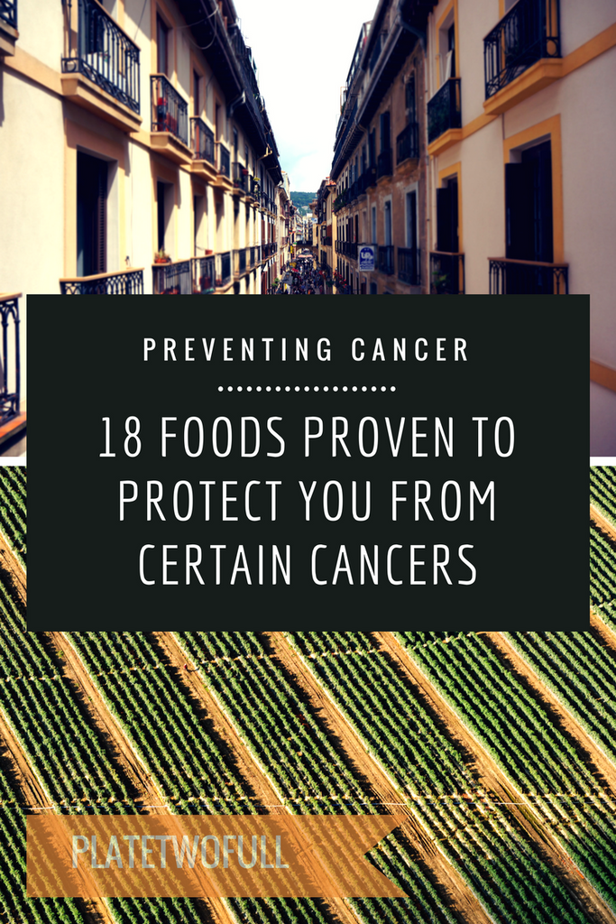 Preventing Cancer: 18 Foods Proven to Protect your From Certain Cancers