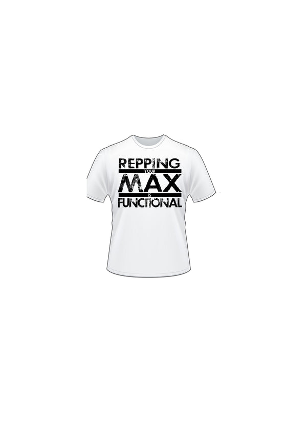 REPPING YOUR MAX IS FUNCTIONAL T-SHIRT