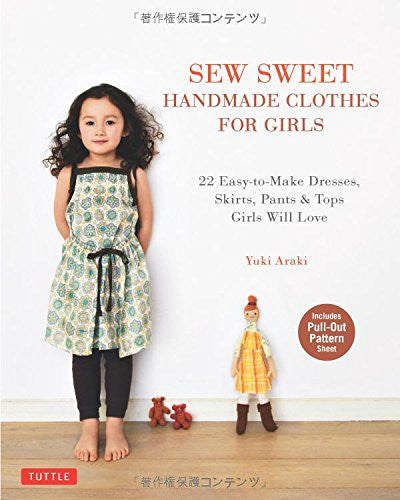 Sew Sweet Handmade Clothes for Girls: 22 Easy-to-Make Dresses, Skirts, Pants & Tops Girls Will Love