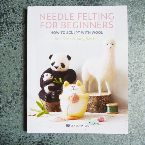 Needle Felting for Beginners - Roz Dace & Judy Balchin